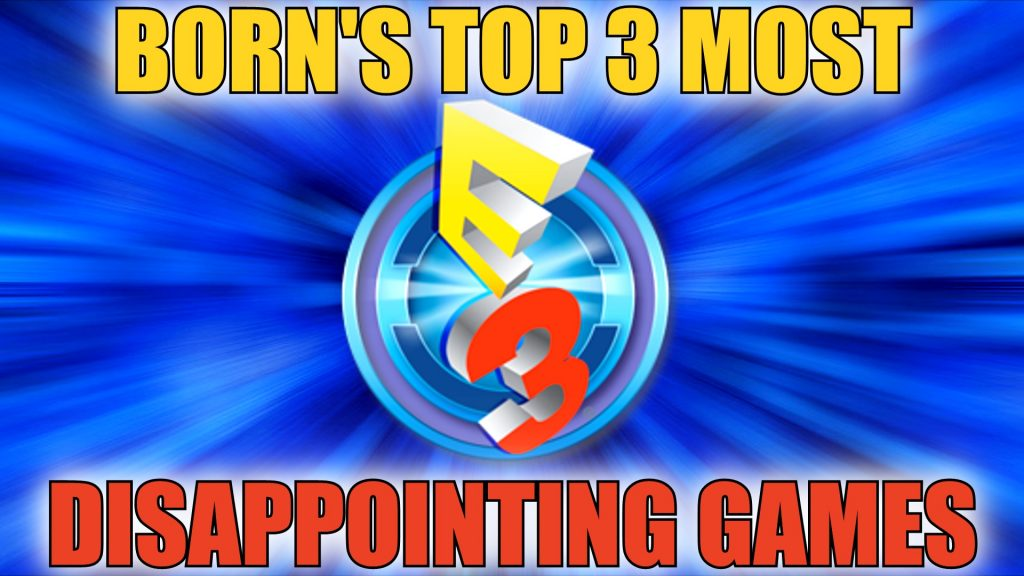 Born's Top 3 Most Disappointing Games of E3 2016 (1)